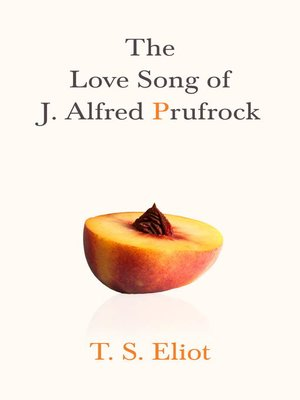 an examination of the love song of j alfred prufrock by ts eliot Imagery plays an important role in this poem as an essential element in every art including literature, it enables the reader to connect, but.