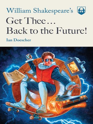 cover image of William Shakespeare's Get Thee Back to the Future!