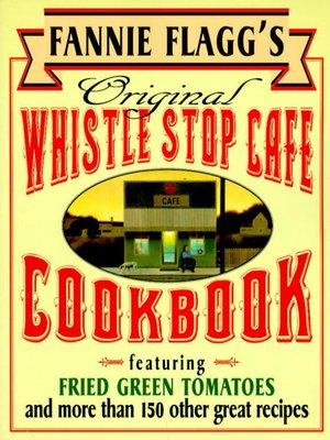 cover image of Fannie Flagg's Original Whistle Stop Cafe Cookbook