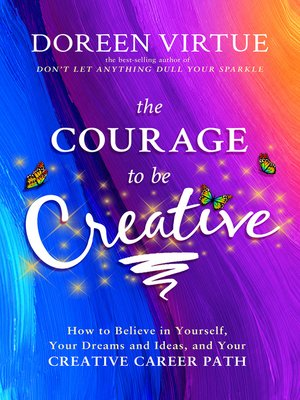 cover image of The Courage to Be Creative