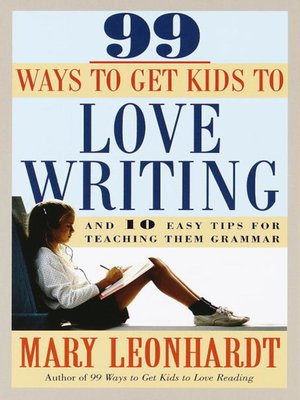 cover image of 99 Ways to Get Kids to Love Writing