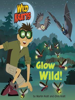 cover image of Glow Wild! (Wild Kratts)