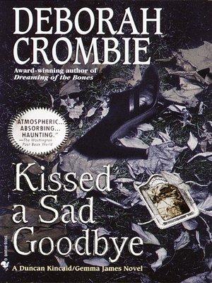Kissed a Sad Goodbye by Deborah Crombie · OverDrive (Rakuten