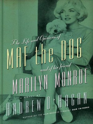 cover image of The Life and Opinions of Maf the Dog, and of His Friend Marilyn Monroe