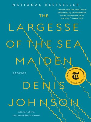 The Largesse of the Sea Maiden by Denis Johnson · OverDrive