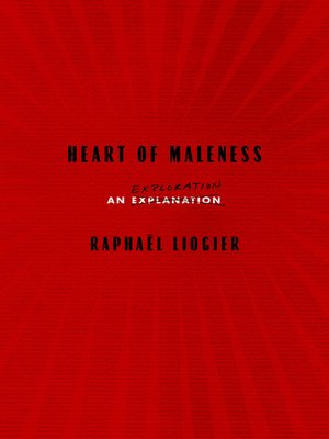 HEART OF MALENESS: An Exploration