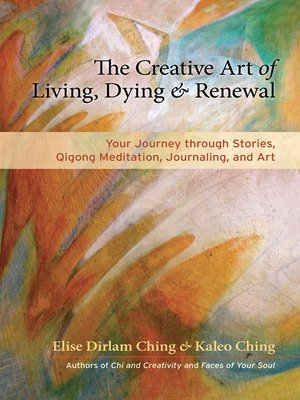 cover image of The Creative Art of Living, Dying, and Renewal