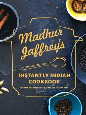 cover image of Madhur Jaffrey's Instantly Indian Cookbook