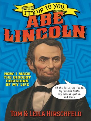 It s Up to You Abe Lincoln by Leila Hirschfeld · OverDrive