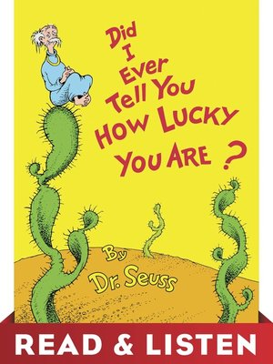 cover image of Did I Ever Tell You How Lucky You Are?
