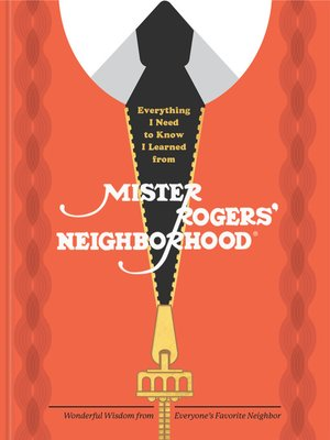 cover image of Everything I Need to Know I Learned from Mister Rogers' Neighborhood