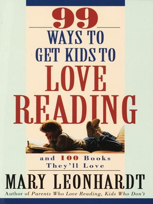 cover image of 99 Ways to Get Kids to Love Reading