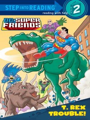 cover image of T. Rex Trouble! (DC Super Friends)