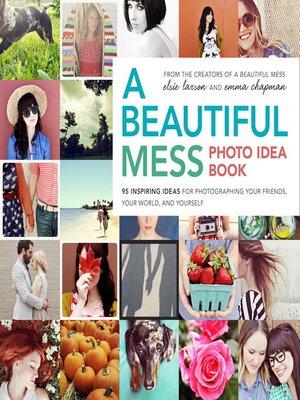 cover image of A Beautiful Mess Photo Idea Book