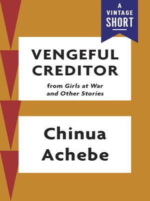 characters mrs emenike in vengeful creditor story Chinua achebe's novel 'vengeful creditor' is a story about the central character's desire to pursue education at the expense of a life when the novel opens, mr and mrs emenike are a wealthy african couple who hires veronica to take care of their child.