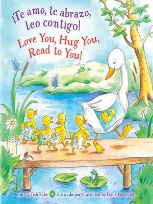 cover image of ¡Te amo, te abrazo, leo contigo/Love You, Hug You, Read to You!