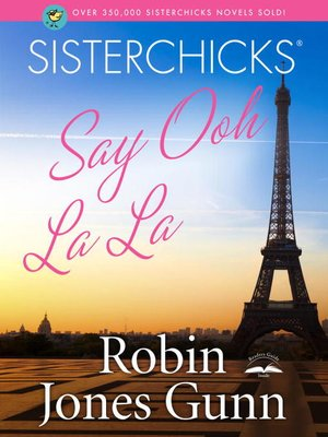 cover image of Sisterchicks Say Ooh La La!