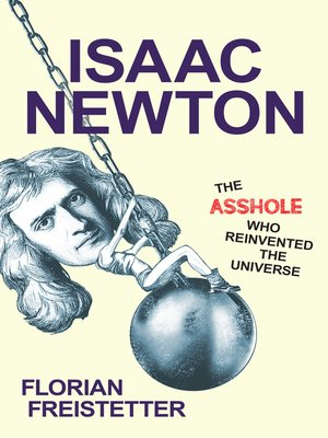 cover image of Isaac Newton, the Asshole Who Reinvented the Universe