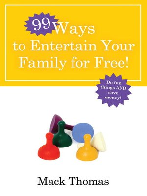 cover image of 99 Ways to Entertain Your Family for Free!