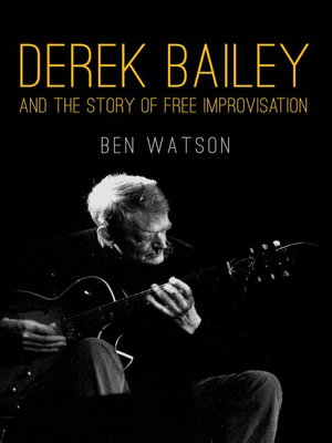 cover image of Derek Bailey and the Story of Free Improvisation