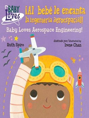 cover image of ¡El bebé adora la ingeniería aeroespacial! / Baby Loves Aerospace Engineering!
