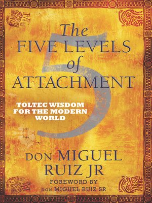 The Five Levels Of Attachment By Don Miguel Ruiz Jr Overdrive