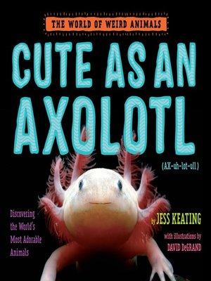 cover image of Cute as an Axolotl