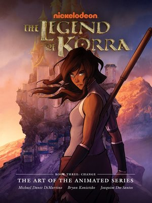 cover image of The Legend of Korra: The Art of the Animated Series - Book Three: Change