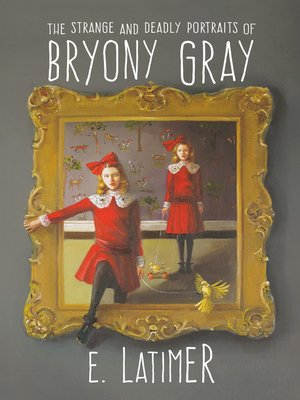 cover image of The Strange and Deadly Portraits of Bryony Gray
