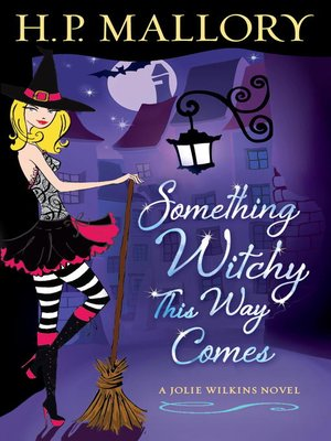 Something Witchy This Way Comes by H. P. Mallory.                                              AVAILABLE eBook.