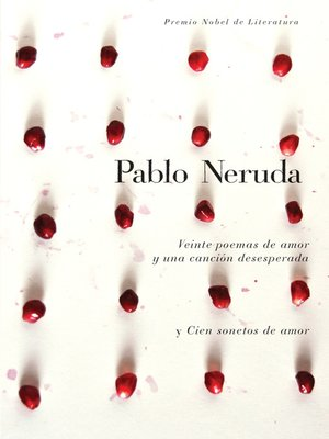 cover image of Veinte poemas de amor y una cancion de desesperada y cien sonetos de amor