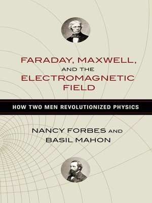 cover image of Faraday, Maxwell, and the Electromagnetic Field