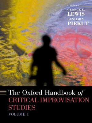 cover image of The Oxford Handbook of Critical Improvisation Studies, Volume 1