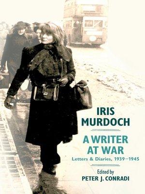 cover image of Iris Murdoch, A Writer at War