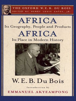 cover image of Africa, Its Geography, People and Products and Africa-Its Place in Modern History (The Oxford W. E. B. Du Bois)