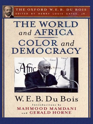 cover image of The World and Africa and Color and Democracy (The Oxford W. E. B. Du Bois)