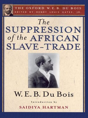 cover image of The Suppression of the African Slave-Trade to the United States of America (The Oxford W. E. B. Du Bois)