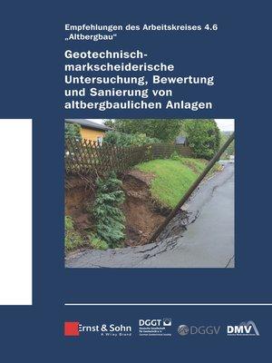 cover image of Geotechnisch-markscheiderische Untersuchung, Bewertung und Sanierung von altbergbaulichen Anlagen--Empfehlungen des Arbeitskreises 4.6 Altbergbau