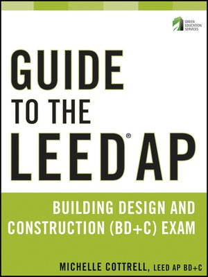 cover image of Guide to the LEED AP Building Design and Construction (BD&C) Exam