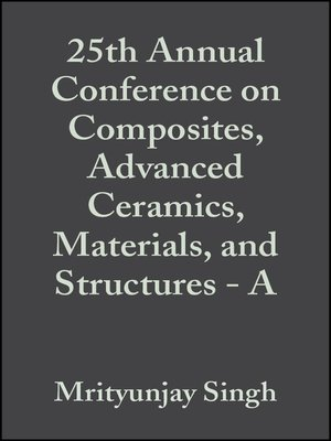 cover image of 25th Annual Conference on Composites, Advanced Ceramics, Materials, and Structures--A