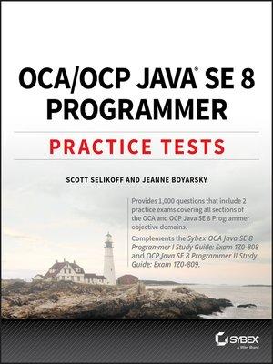 cover image of OCA / OCP Java SE 8 Programmer Practice Tests