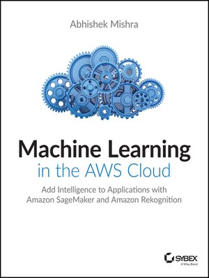 cover image of Machine Learning in the AWS Cloud