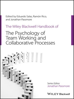 cover image of The Wiley Blackwell Handbook of the Psychology of Team Working and Collaborative Processes