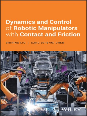 cover image of Dynamics and Control of Robotic Manipulators with Contact and Friction