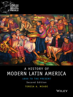 History of modern latin america by teresa a meade overdrive history of modern latin america 1800 to the present wiley blackwell concise history of the modern world by teresa a meade ebook fandeluxe Choice Image