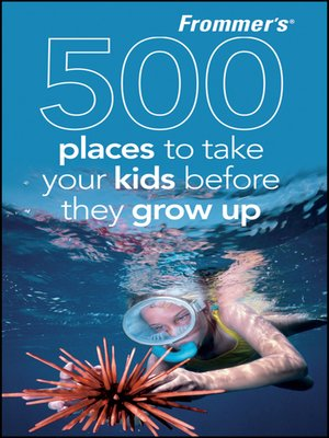 cover image of Frommer's 500 Places to Take Your Kids Before They Grow Up