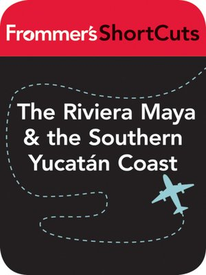 cover image of The Riviera Maya and the Southern Yucatan Coast, Mexico