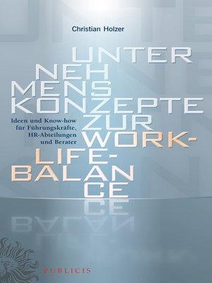 cover image of Unternehmenskonzepte zur Work-Life-Balance Ideen und Know-how für Fuhrungskrafte