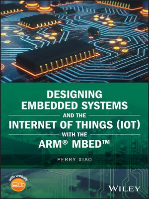 cover image of Designing Embedded Systems and the Internet of Things (IoT) with the ARM mbed