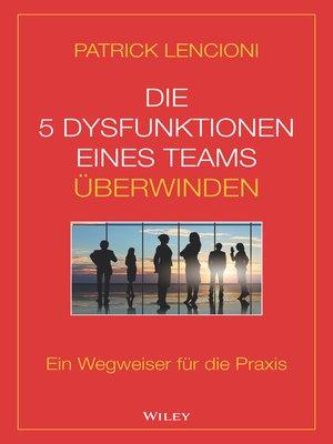 cover image of Die 5 Dysfunktionen eines Teams überwinden